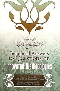 Beneficial Answers To Questions On Innovated Methodologies - Shaykh Salih Fawzaan