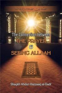 The Connection between the Prayer and Seeing Allaah – Shaykh Abdur-Razzaaq al-Badr