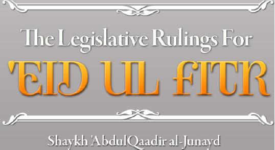 The Legislative Rulings For 'Eid-ul-Fitr - Shaykh 'AbdulQaadir al-Junayd