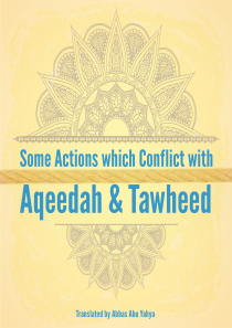 Some Actions which Conflict with Aqeedah & Tawheed
